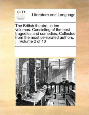 The British theatre, in ten volumes. Consisting of the best tragedies and comedies. Collected from the most celebrated authors. . Volume 2 of 10 - See Notes Multiple Contributors