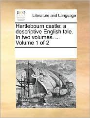 Hartlebourn castle: a descriptive English tale. In two volumes. ... Volume 1 of 2