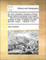 Sir John Chardin's Travels in Persia. Never before translated into English. ... Adorn'd and illustrated with a great number of cutts. In [eight] volumes. By Edm. Lloyd, ...  Volume 1 of 2