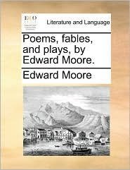 Poems, fables, and plays, by Edward Moore. - Edward Moore