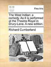 The West Indian: A Comedy. as It Is Performed at the Theatre Royal in Drury-Lane. a New Edition. - Cumberland, Richard