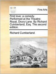 First love: a comedy. Performed at the Theatre-Royal, Drury-Lane. By Richard Cumberland, Esq. The second edition. - Richard Cumberland