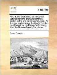 Airs, Duets, Chorusses, &C. in Cymon, (Altered from the Dramatic Romance, Written by the Late David Garrick, Esq.) as It Is Now Performing at the King