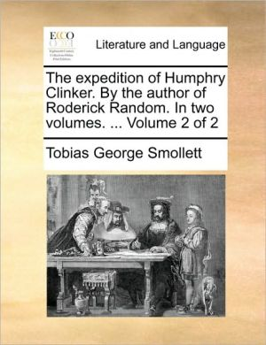 The expedition of Humphry Clinker. By the author of Roderick Random. In two volumes. . Volume 2 of 2 - Tobias George Smollett