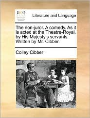 The non-juror. A comedy. As it is acted at the Theatre-Royal, by His Majesty's servants. Written by Mr. Cibber. - Colley Cibber