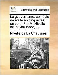 La gouvernante, com die nouvelle en cinq actes, en vers. Par M. Nivelle de la Chauss e, .