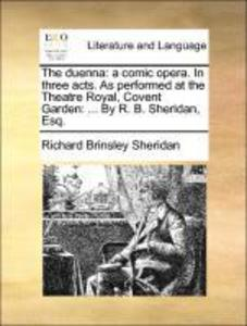 The duenna: a comic opera. In three acts. As performed at the Theatre Royal, Covent Garden: ... By R. B. Sheridan, Esq. als Taschenbuch von Richar... - Gale ECCO, Print Editions