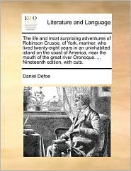 The life and most surprising adventures of Robinson Crusoe, of York, mariner, who lived twenty-eight years in an uninhabited island on the coast of America, near the mouth of the great river Oronoque. . Nineteenth edition, with cuts.
