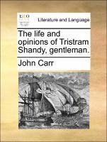 The life and opinions of Tristram Shandy, gentleman. - Carr, John