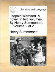 Leopold Warndorf. A novel. In two volumes. By Henry Summersett, ... Volume 2 of 2 - Henry Summersett
