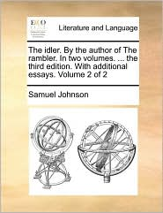 The idler. By the author of The rambler. In two volumes. ... the third edition. With additional essays.  Volume 2 of 2