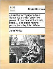 Journal of a voyage to New South Wales with sixty-five plates of non descript animals, birds, . and other natural productions by John White. - John White
