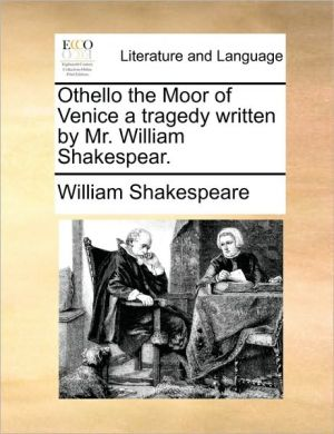 Othello the Moor of Venice a tragedy written by Mr. William Shakespear. - William Shakespeare