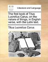 The First Book of Titus Lucretius Carus, on the Nature of Things, in English Verse, with the Latin Text. - Lucretius Carus, Titus