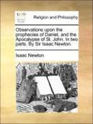 Newton, Isaac: Observations upon the prophecies of Daniel, and the Apocalypse of St. John. In two parts. By Sir Isaac Newton.