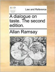 A dialogue on taste. The second edition. - Allan Ramsay