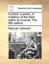 London: A Poem, in Imitation of the Third Satire of Juvenal. the Fifth Edition. - Johnson, Samuel