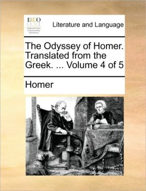 The Odyssey of Homer. Translated from the Greek. . Volume 4 of 5 - Homer