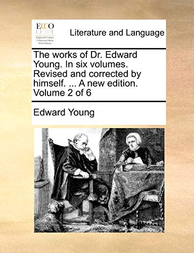 The Works of Dr. Edward Young. in Six Volumes. Revised and Corrected by Himself. ... a New Edition. Volume 2 of 6