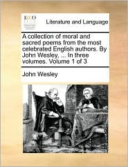 A collection of moral and sacred poems from the most celebrated English authors. By John Wesley, ... In three volumes. Volume 1 of 3 - John Wesley