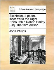 Bleinheim, a Poem, Inscrib'd to the Right Honourable Robert Harley, Esq. the Third Edition.