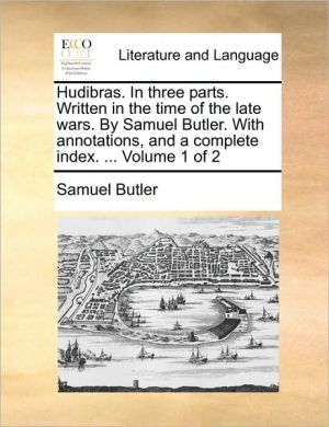 Hudibras. In three parts. Written in the time of the late wars. By Samuel Butler. With annotations, and a complete index. . Volume 1 of 2 - Samuel Butler