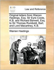 Original letters from Warren Hastings, Esq. Sir Eyre Coote, K.B. and Richard Barwell, Esq. to Sir Thomas Rumbold, Bart. and Lord Macartney, K.B. - Warren Hastings