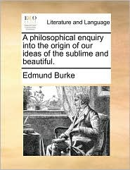 A philosophical enquiry into the origin of our ideas of the sublime and beautiful.