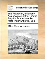 The reparation, a comedy. As performed at the Theatre-Royal in Drury-Lane. By Miles Peter Andrews, Esq. - Miles Peter Andrews