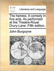 The heiress. A comedy in five acts. As performed at the Theatre-Royal Drury-Lane. Fifth edition. - John Burgoyne