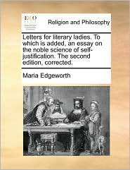 Letters for literary ladies. To which is added, an essay on the noble science of self-justification. The second edition, corrected. - Maria Edgeworth