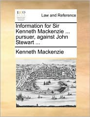 Information for Sir Kenneth Mackenzie ... pursuer, against John Stewart ... - Kenneth Mackenzie