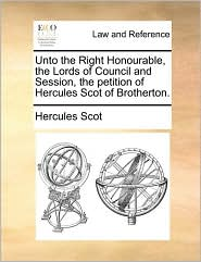 Unto the Right Honourable, the Lords of Council and Session, the petition of Hercules Scot of Brotherton. - Hercules Scot
