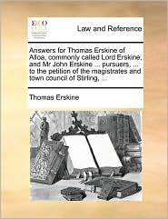 Answers for Thomas Erskine of Alloa, commonly called Lord Erskine, and Mr John Erskine ... pursuers, ... to the petition of the magistrates and town council of Stirling, ... - Thomas Erskine
