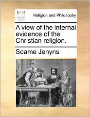 A view of the internal evidence of the Christian religion. - Soame Jenyns