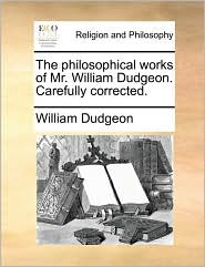 The Philosophical Works of Mr. William Dudgeon. Carefully Corrected.