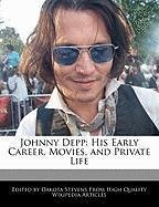Johnny Depp: His Early Career, Movies, and Private Life - Fort, Emeline Stevens, Dakota