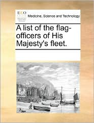 A List Of The Flag-Officers Of His Majesty's Fleet. - See Notes Multiple Contributors