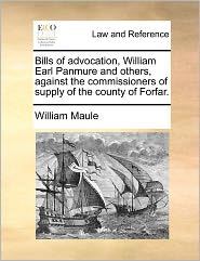Bills Of Advocation, William Earl Panmure And Others, Against The Commissioners Of Supply Of The County Of Forfar. - William Maule