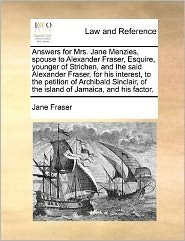 Answers for Mrs. Jane Menzies, Spouse to Alexander Fraser, Esquire, Younger of Strichen, and the Said Alexander Fraser, for His Interest, to the Petit