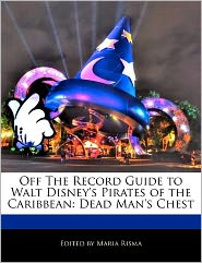 Off The Record Guide To Walt Disney's Pirates Of The Caribbean - Maria Risma