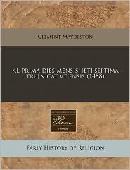 Kl Prima Dies Mensis. [Et] Septima Tru[N]Cat Vt Ensis (1488) - Clement Maydeston
