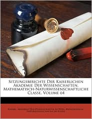 Sitzungsberichte Der Kaiserlichen Akademie Der Wissenschaften. Mathematisch-Naturwissenschaftliche Classe, Volume 64