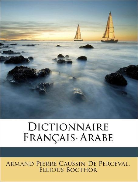 Dictionnaire Français-Arabe als Taschenbuch von Armand Pierre Caussin De Perceval, Ellious Bocthor - Nabu Press