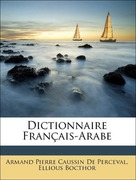 De Perceval, Armand Pierre Caussin;Bocthor, Ellious: Dictionnaire Français-Arabe