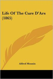 Life Of The Cure D'Ars (1865) - Alfred Monnin