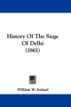 History Of The Siege Of Delhi (1861) - William W. Ireland