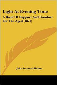 Light At Evening Time - John Stanford Holme (Editor)