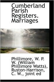Cumberland Parish Registers. Marriages - Phi W. P. W. (William Phillimore Watts)