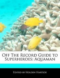 Off the Record Guide to Superheroes: Aquaman - Hartsoe, Holden Holden, Anthony